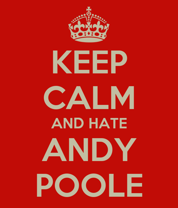 KEEP CALM AND HATE ANDY POOLE