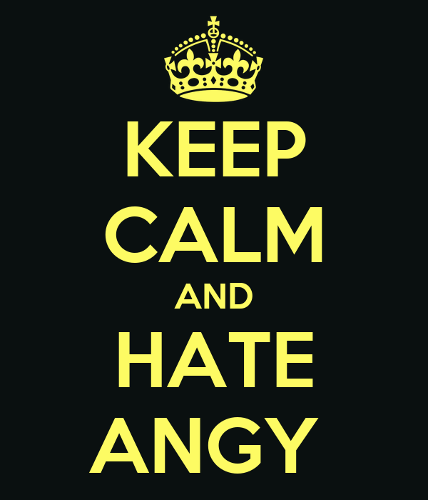 KEEP CALM AND HATE ANGY