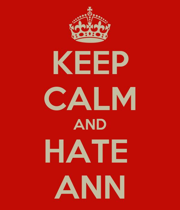 KEEP CALM AND HATE  ANN