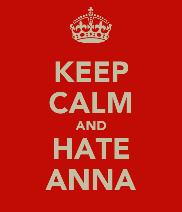 KEEP CALM AND HATE ANNA