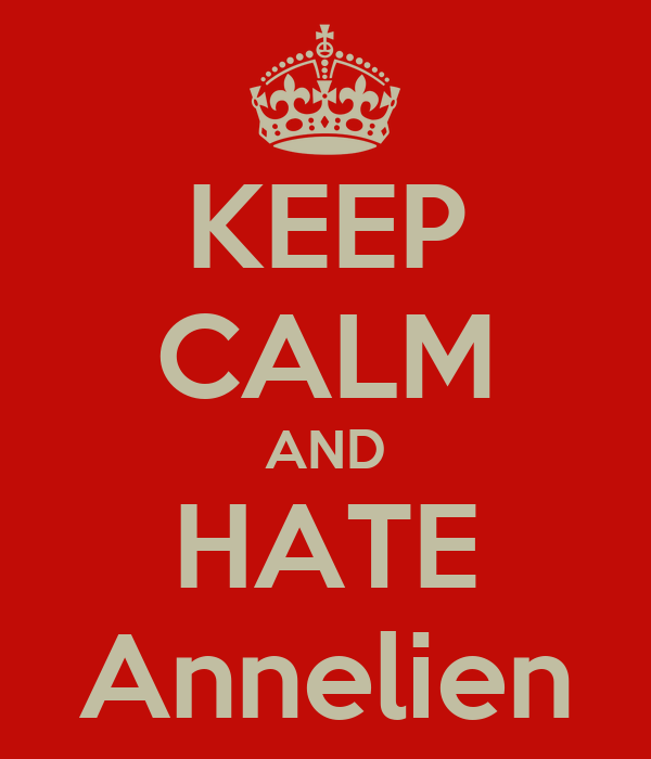 KEEP CALM AND HATE Annelien