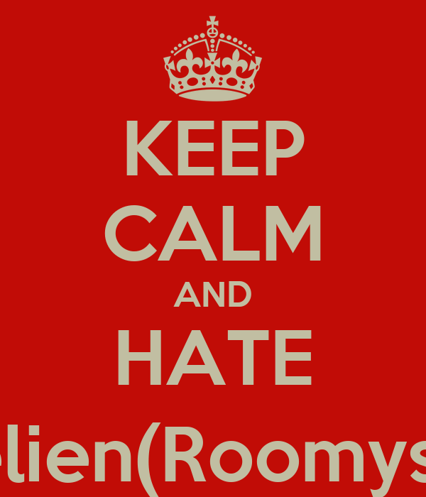 KEEP CALM AND HATE Annelien(Roomyskind)