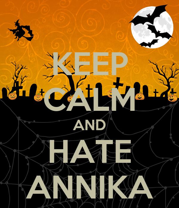 KEEP CALM AND HATE ANNIKA