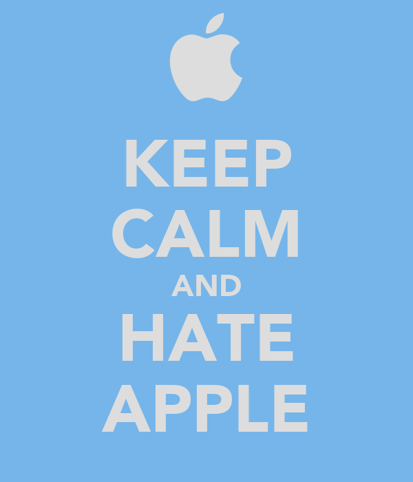 KEEP CALM AND HATE APPLE