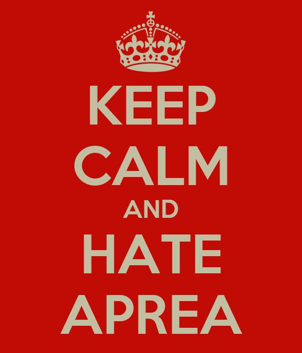 KEEP CALM AND HATE APREA