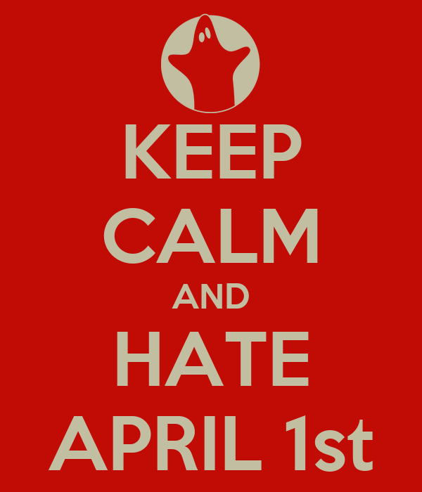 KEEP CALM AND HATE APRIL 1st