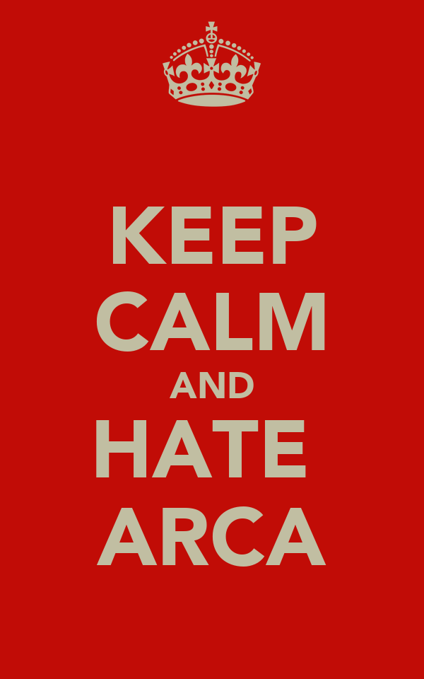KEEP CALM AND HATE  ARCA