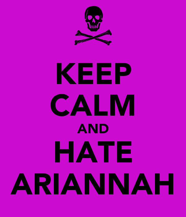 KEEP CALM AND HATE ARIANNAH