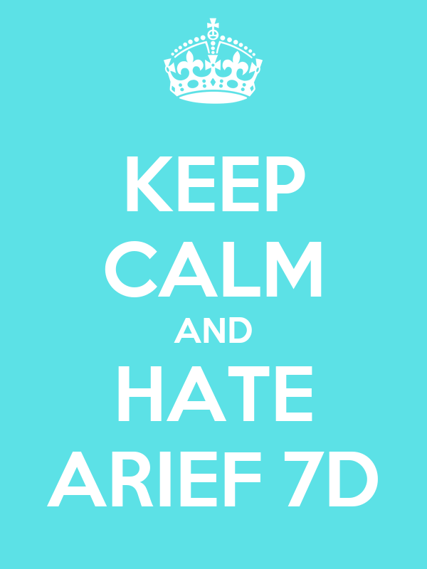 KEEP CALM AND HATE ARIEF 7D