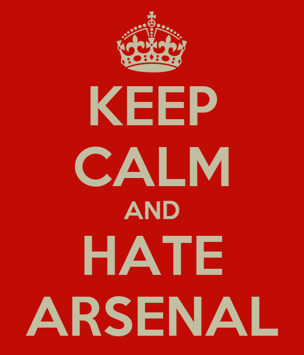KEEP CALM AND HATE ARSENAL