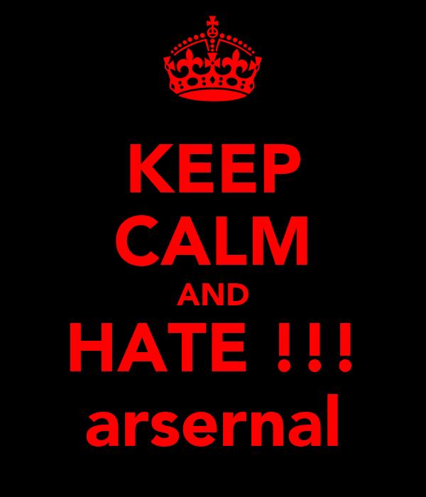 KEEP CALM AND HATE !!! arsernal
