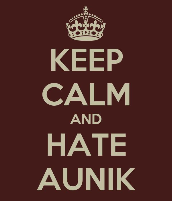 KEEP CALM AND HATE AUNIK
