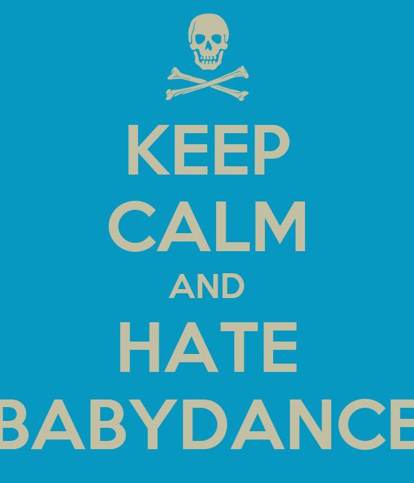KEEP CALM AND HATE BABYDANCE