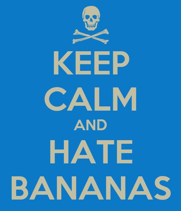 KEEP CALM AND HATE BANANAS