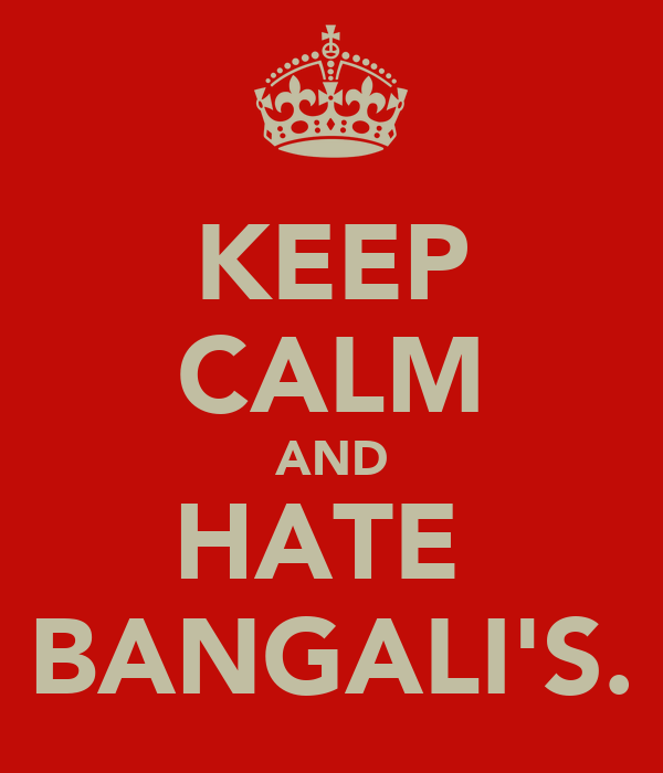 KEEP CALM AND HATE  BANGALI'S.
