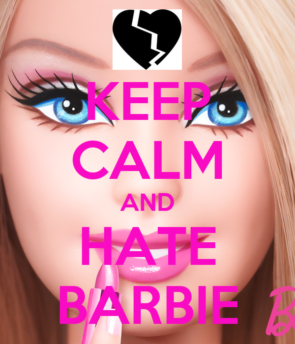 KEEP CALM AND HATE BARBIE