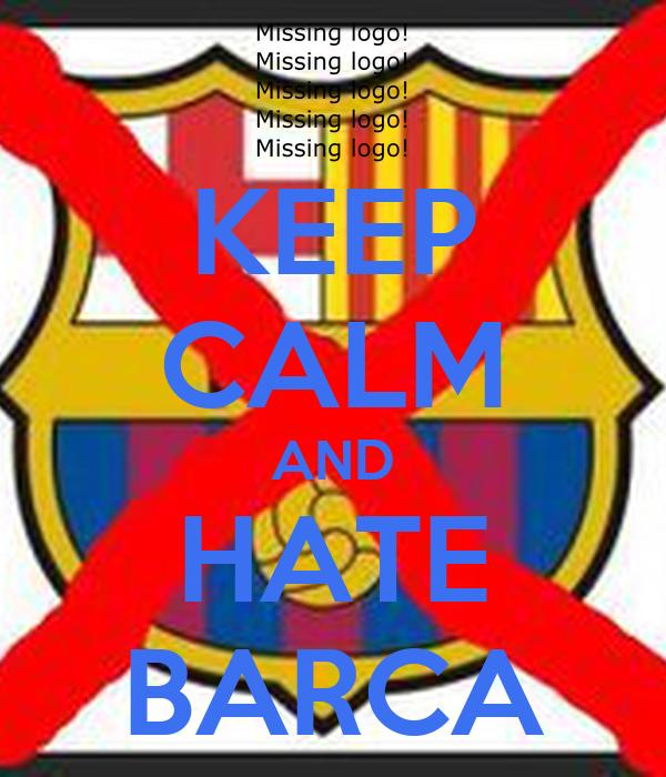 KEEP CALM AND HATE BARCA