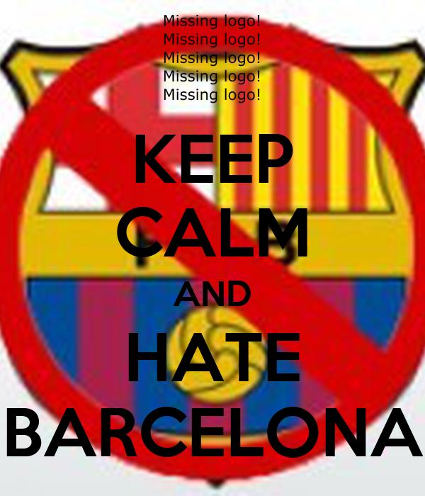 KEEP CALM AND HATE BARCELONA