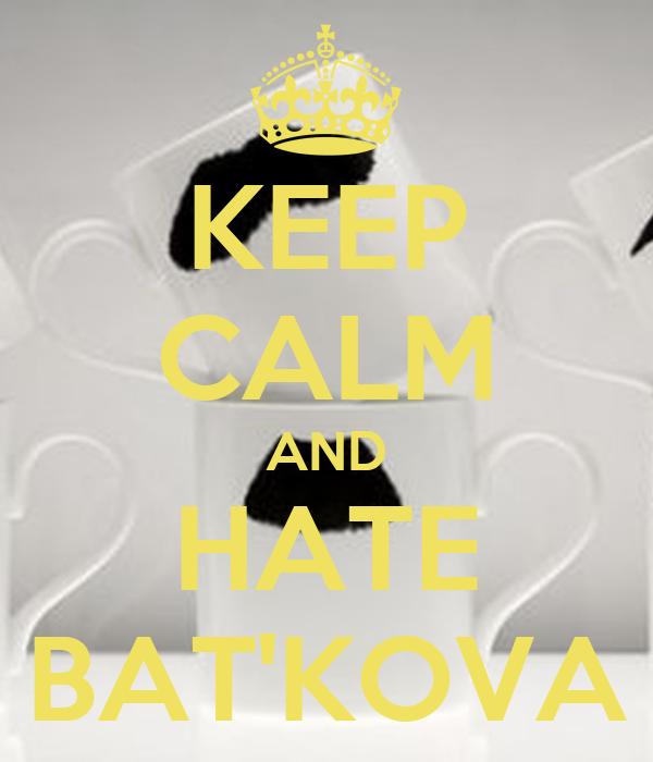 KEEP CALM AND HATE BAT'KOVA