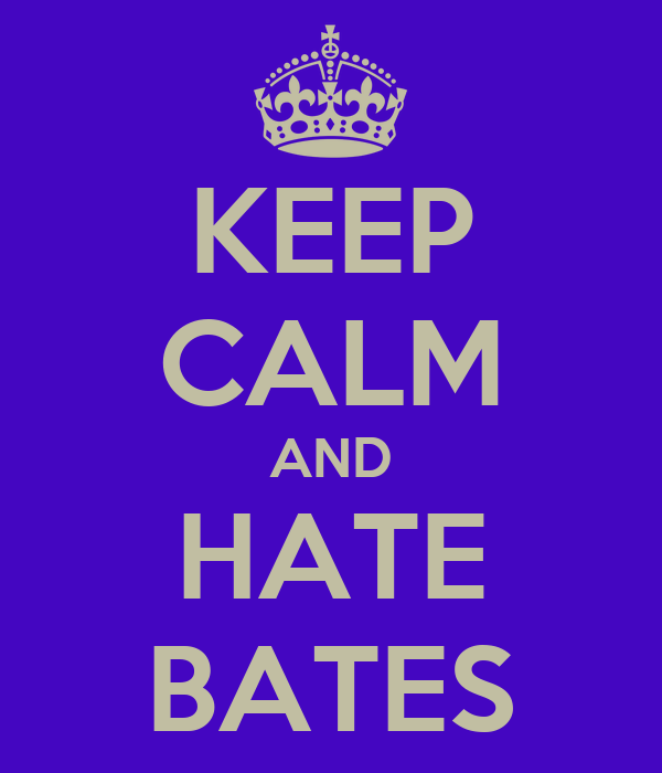 KEEP CALM AND HATE BATES