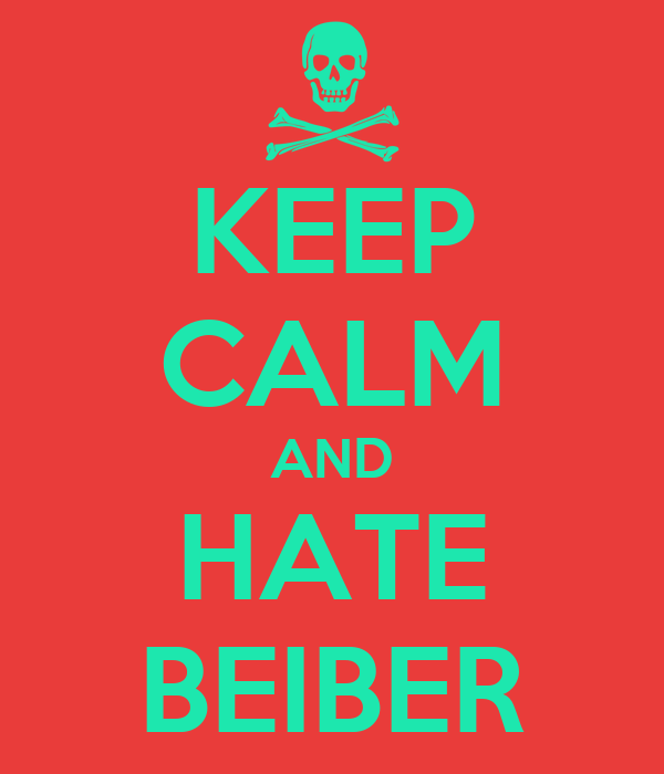 KEEP CALM AND HATE BEIBER