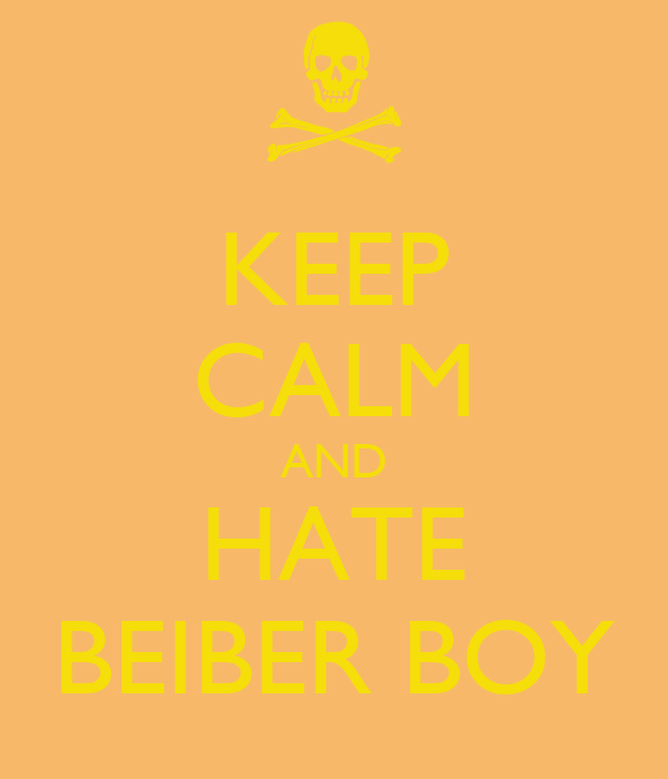 KEEP CALM AND HATE BEIBER BOY