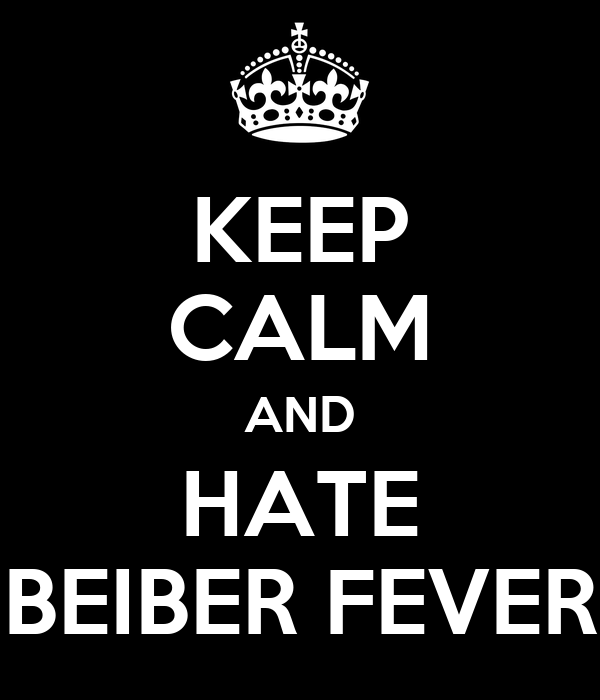 KEEP CALM AND HATE BEIBER FEVER