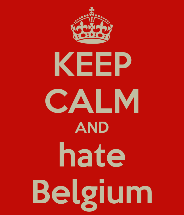 KEEP CALM AND hate Belgium