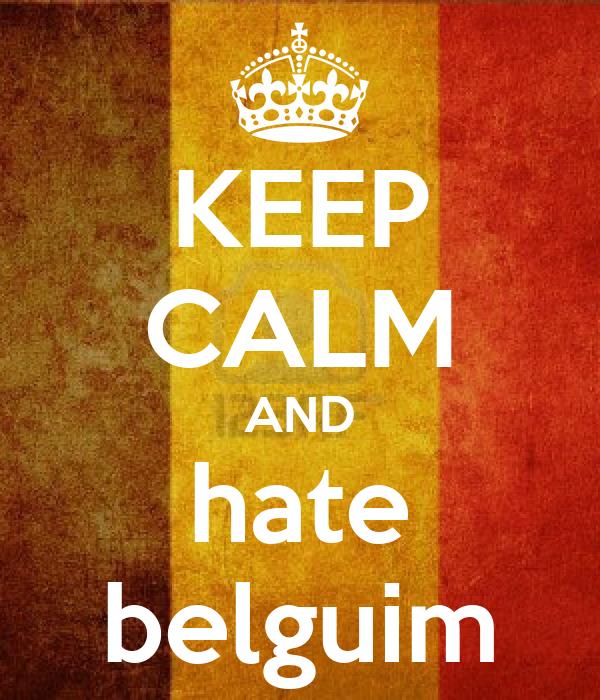 KEEP CALM AND hate belguim