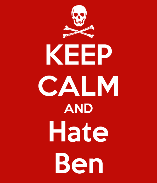 KEEP CALM AND Hate Ben