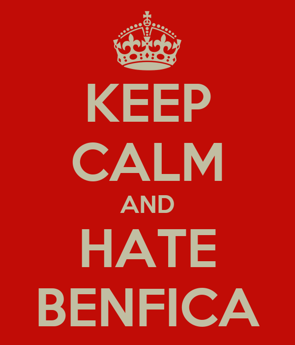 KEEP CALM AND HATE BENFICA