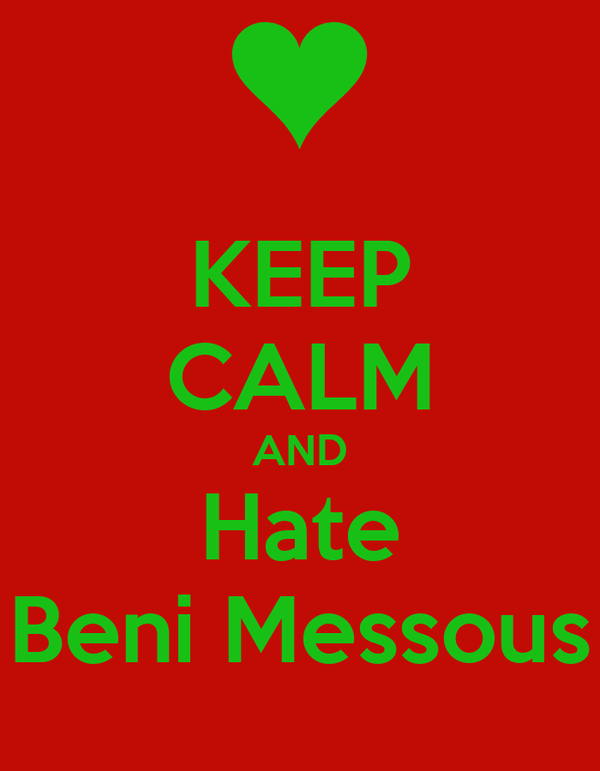 KEEP CALM AND Hate Beni Messous