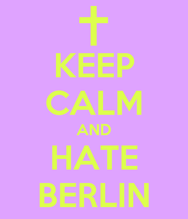 KEEP CALM AND HATE BERLIN