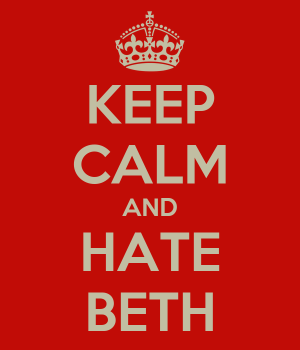 KEEP CALM AND HATE BETH