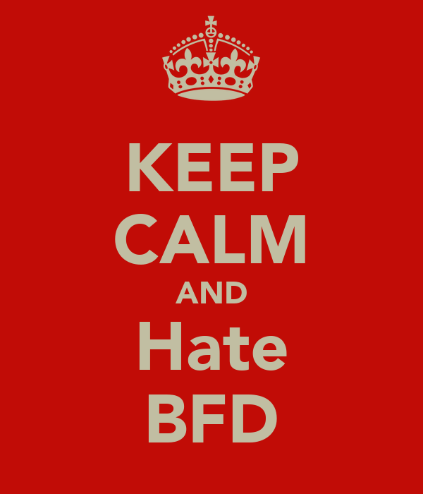 KEEP CALM AND Hate BFD