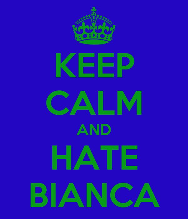 KEEP CALM AND HATE BIANCA