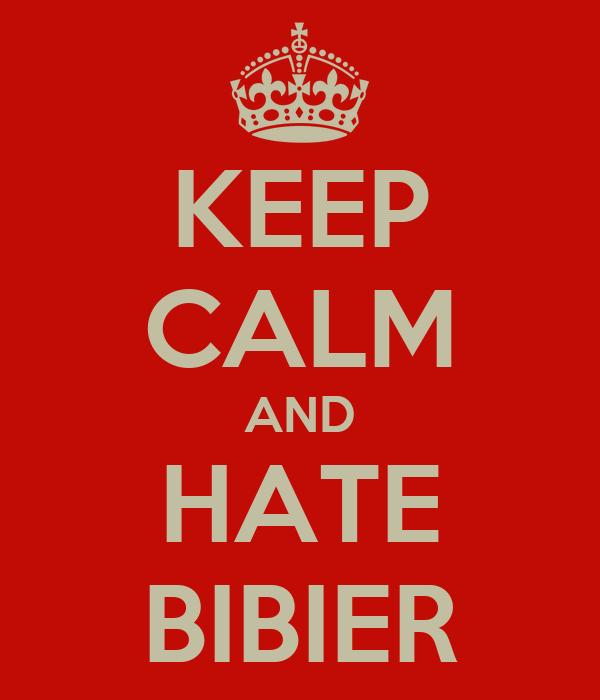 KEEP CALM AND HATE BIBIER