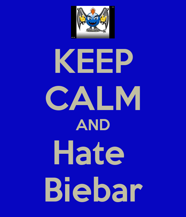 KEEP CALM AND Hate  Biebar