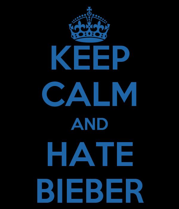 KEEP CALM AND HATE BIEBER