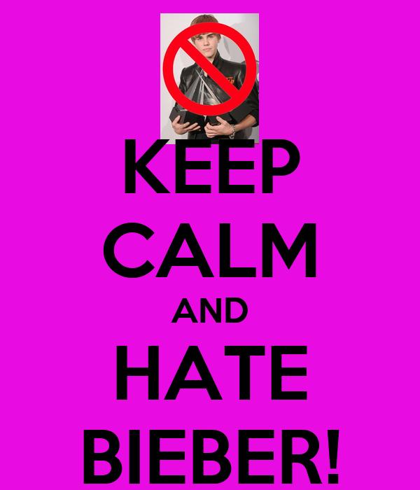 KEEP CALM AND HATE BIEBER!
