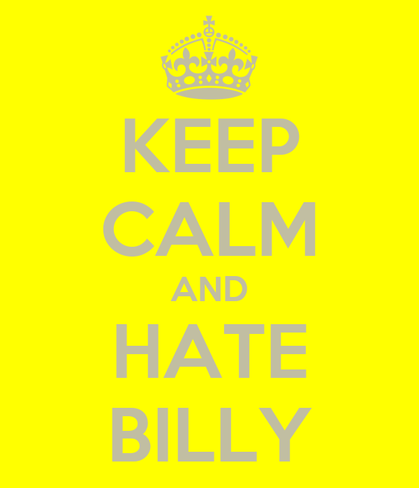 KEEP CALM AND HATE BILLY