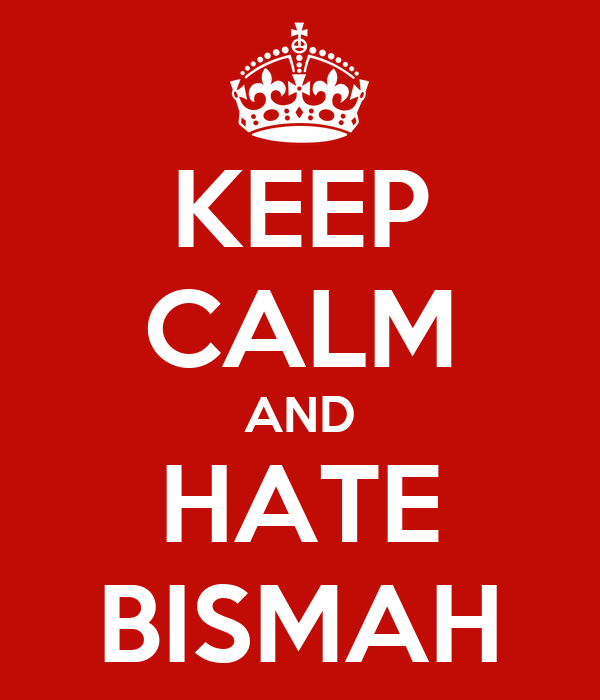 KEEP CALM AND HATE BISMAH