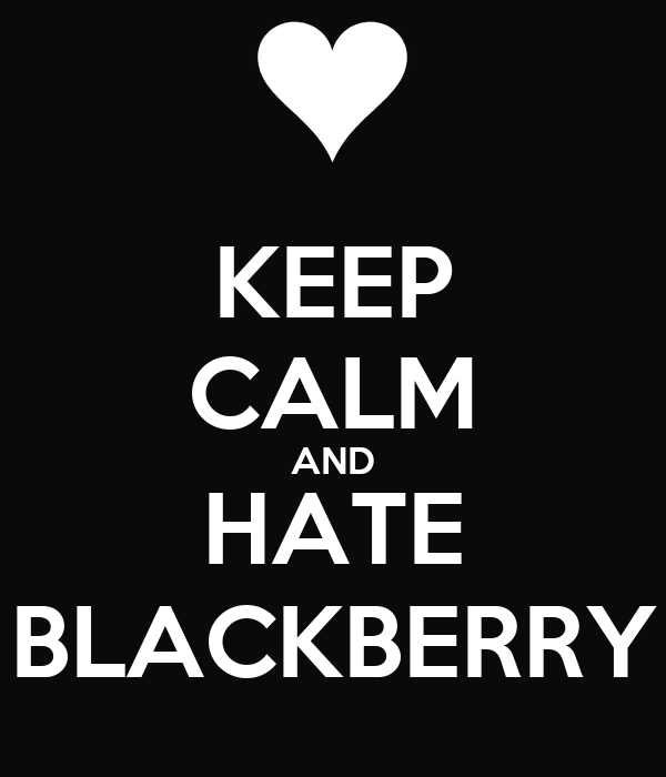 KEEP CALM AND HATE BLACKBERRY