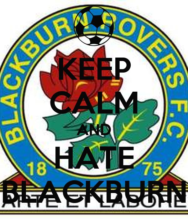 KEEP CALM AND HATE BLACKBURN