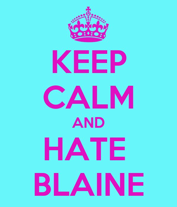 KEEP CALM AND HATE  BLAINE