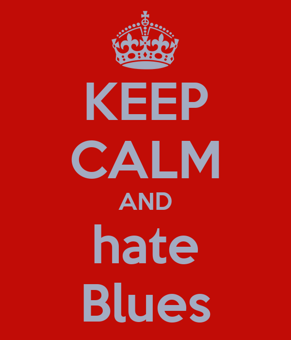 KEEP CALM AND hate Blues