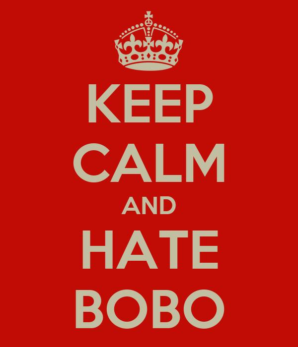 KEEP CALM AND HATE BOBO