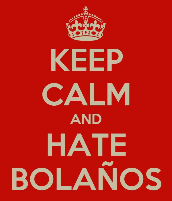KEEP CALM AND HATE BOLAÑOS