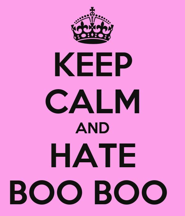 KEEP CALM AND HATE BOO BOO