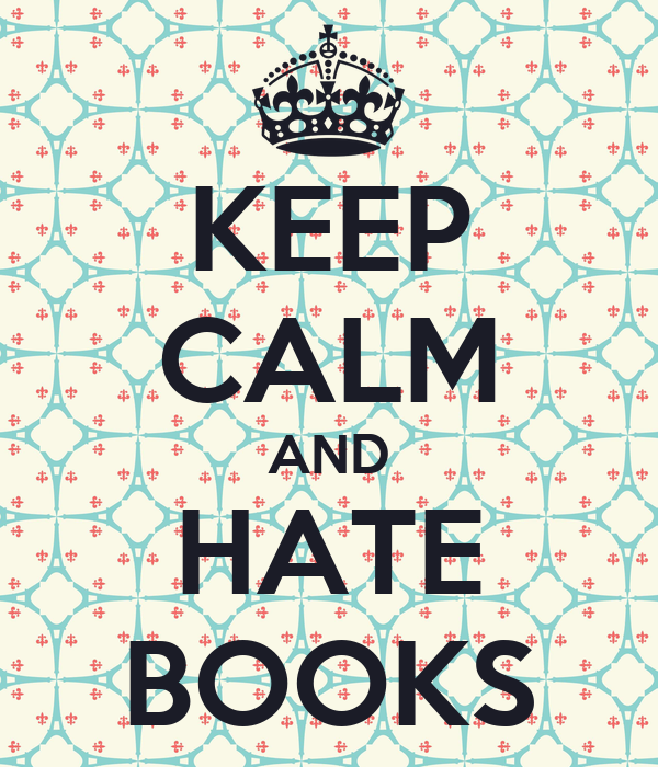 KEEP CALM AND HATE BOOKS